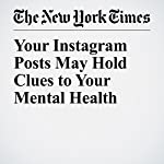 Your Instagram Posts May Hold Clues to Your Mental Health | Niraj Chokshi