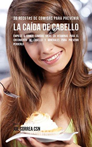 38 Recetas De Comidas Para Prevenir La Caída De Cabello: Empiece A Comer Comidas Ricas
