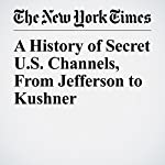 A History of Secret U.S. Channels, From Jefferson to Kushner | David E. Sanger