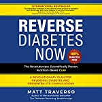 Reverse Diabetes Now: The Revolutionary, Scientifically Proven, Nutrition-Based Cure | Matt Traverso