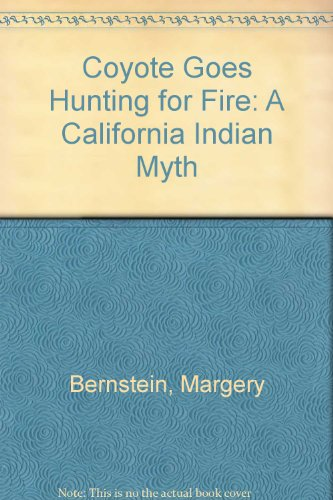 Coyote Goes Hunting for Fire: A California Indian Myth