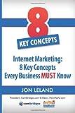 Internet Marketing: 8 Key Concepts Every Business MUST Know, Jon Leland, 1479219371