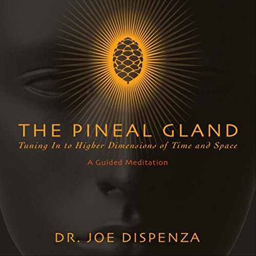 the pineal gland tuning in to higher dimensions of time and space
