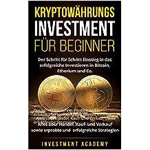 Kryptowährungs Investment für Beginner: Der Schritt für Schritt Einstieg in das erfolgreiche Investieren in Bitcoin, Etherium - Alles über Handel, Kauf- ... erfolgreiche Strategien (German Edition)