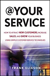 At Your Service: How to Attract New Customers, Increase Sales, and Grow Your Business Using Simple Customer Service Techniques