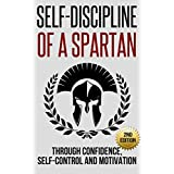 Self-Discipline: Self-Discipline of a Spartan Trough: Confidence, Self-Control and Motivation (Motivation, Spartan, Develop Discipline, Willpower)