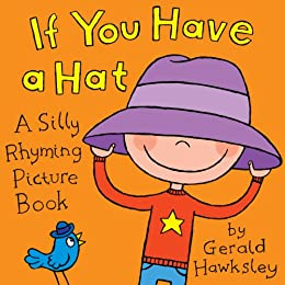 If You Have A Hat: A Silly Rhyming Picture Book for Kids by [Hawksley, Gerald]