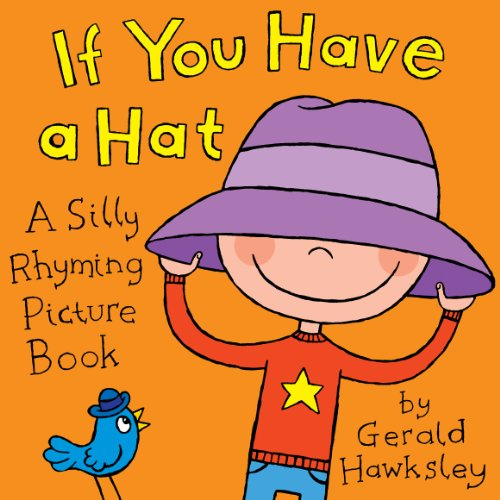 If You Have A Hat: A Silly Rhyming Picture Book for Kids (Silly Hats)