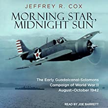 Morning Star, Midnight Sun: The Early Guadalcanal-Solomons Campaign of World War II August–October 1942 Audiobook by Jeffrey R. Cox Narrated by Joe Barrett
