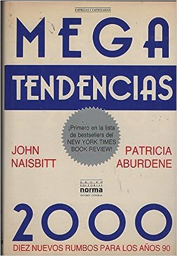 Megatendencias 2000: diez nuevos rumbos para los años noventa: Amazon.es: John Naisbitt: Libros