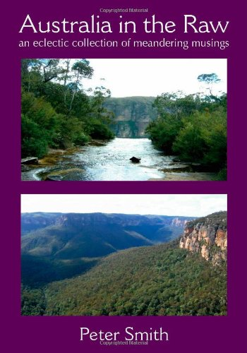 Australia in the Raw: An eclectic collection of meandering ()