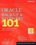 Oracle Backup and Recovery 101, Kenny Smith and Stephan Haisley, 0072194618