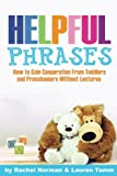 Helpful Phrases: How to Gain Cooperation from Toddlers & Preschoolers Without Lectures
