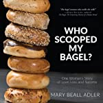 Who Scooped My Bagel?: One Woman's Story of Love, Loss, and Success | Mary Beall Adler