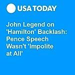 John Legend on 'Hamilton' Backlash: Pence Speech Wasn't 'Impolite at All' | Patrick Ryan