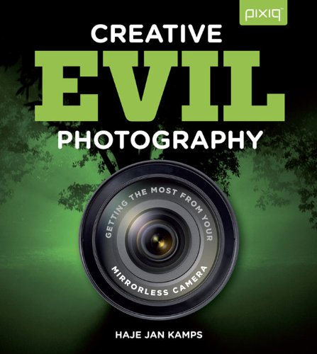 Creative EVIL Photography: Getting the Most from Your Mirrorless Camera PDF