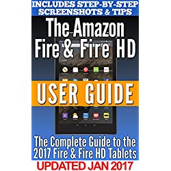 The Amazon Fire & Fire HD User Guide: Your Guidebook to Amazon's 2016/2017 Line of Fire Tablets!