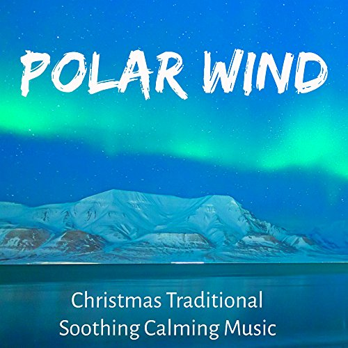 Polar Wind - Christmas Traditional Soothing Calming Music for Winter Party Spa Holidays Inside Health with Nature New Age Relaxing Sounds
