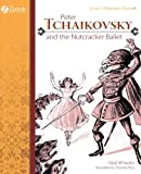 Peter Tchaikovsky and the Nutcracker Ballet (Great Musicians Series)