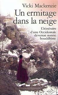 Un ermitage dans la neige : itinéraire d'une Occidentale devenue nonne bouddhiste, Mackenzie, Vicki