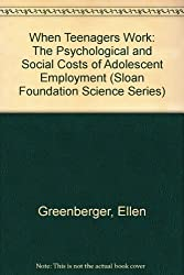 When Teenagers Work: The Psychological and Social Costs of Adolescent Employment