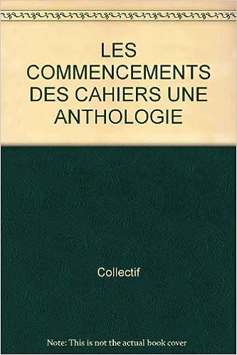 Livres informatiques gratuits à télécharger pdf LES COMMENCEMENTS DES CAHIERS UNE ANTHOLOGIE en français RTF 2130476104