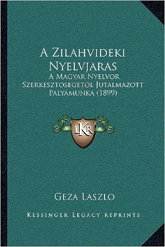 A Zilahvideki Nyelvjaras: A Magyar Nyelvor Szerkesztosegetol Jutalmazott Palyamunka (1899)