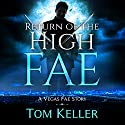 Return of the High Fae: Vegas Fae Stories Hörbuch von Tom Keller Gesprochen von: Andrew Troth