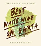 img - for The Best White Wine on Earth: The Riesling Story by Stuart Pigott (2014-06-17) book / textbook / text book