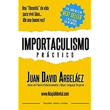 Importaculismo Práctico: Una filosofía de vida para vivir bien de una buena vez (Importaculismo Practico) (Spanish Edition)