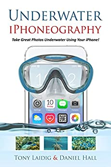 Underwater iPhoneography: Take Great Photos Underwater Using Your iPhone