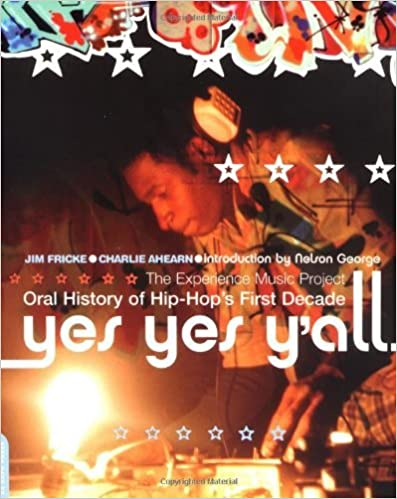 Yes, Yes, Y'all: The Experience Music Project Oral History of Hip Hop's First Decade by Jim Fricke (2002-10-03)
