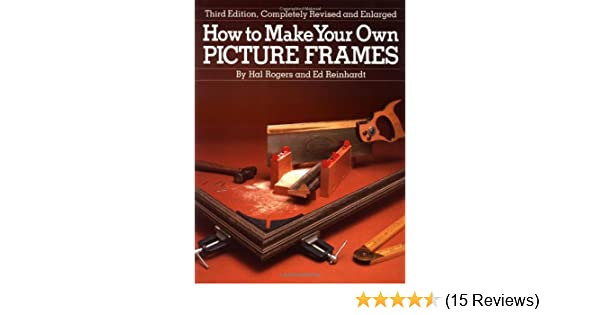 How to Make Your Own Picture Frames, Revised and Enlarged 3rd ...