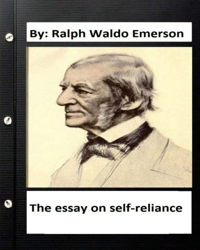 ralph waldo emerson and self reliance essay Self-reliance [ralph waldo emerson] on amazoncom free shipping on qualifying offers redefining the classic essay, this modern edition of ralph waldo emerson's.