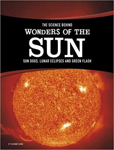 The Science Behind Wonders of the Sun: Sun Dogs, Lunar Eclipses, and Green Flash (Edge Books: The Science Behind Natural Phenomena)