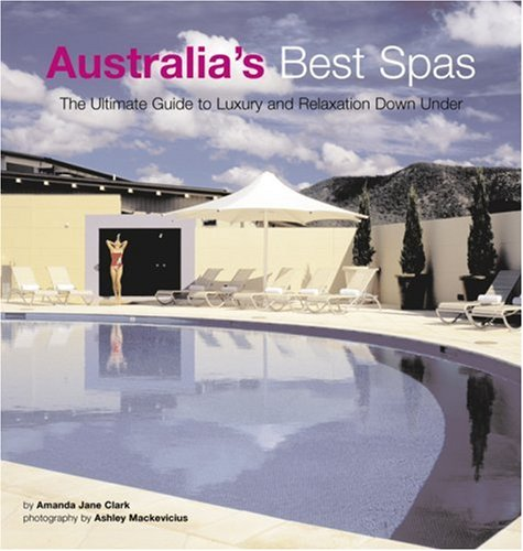 Download Australia's Best Spas: The Ultimate Guide To Luxury And Relaxation ebook