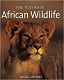 Ultimate African Wildlife, Nigel Dennis, 1920289038