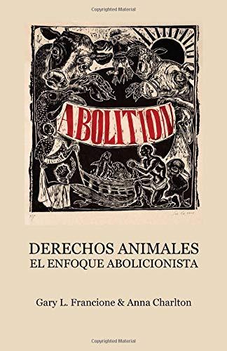 Derechos Animales El Enfoque Abolicionista  [Francione, Gary L.] (Tapa Blanda)