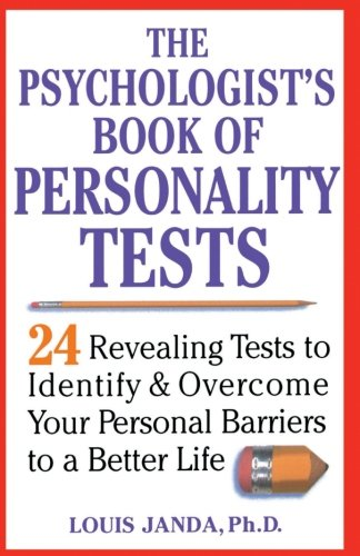 The Psychologist's Book of Personality Tests: Twenty-Four Revealing Tests to Identify and Overcome Your Personal Barriers to a Better Life