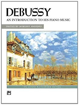 Debussy -- An Introduction to His Piano Music (Alfred Masterwork Edition) by [Debussy, Claude]
