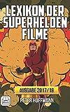 Lexikon der Superhelden Filme - Ausgabe 2017/18 (German Edition)