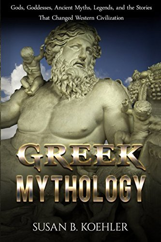 Greek Mythology: Gods, Goddesses, Ancient Myths, Legends and the Stories that Changed Western Civilization (Odyssey, Folklore, Trojan War, Zeus, Oedipus, Titans, Heroes, Monsters, Greece)