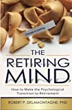 The Retiring Mind: How to Make the Psychological Transition to Retirement
