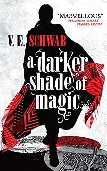A Darker Shade of Magic by [Schwab, V.E.]