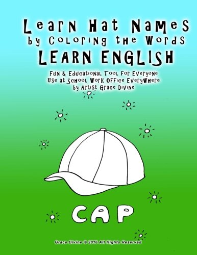 Learn Hat Names by Coloring the Words LEARN ENGLISH Fun & Educational Tool for Everyone Use at School Work Office Everywhere: by Artist Grace Divine