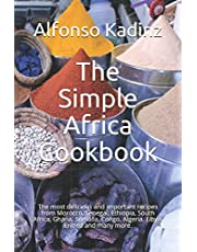 The Simple Africa Cookbook: The most delicious and important recipes from Morocco, Senegal, Ethiopia, South Africa, Ghana, Somalia, Congo, Algeria, Libya, Eritrea and many more.