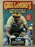 Greg LeMond's Complete Book of Bicycling, Greg LeMond and Kent Gordis, 0399514392