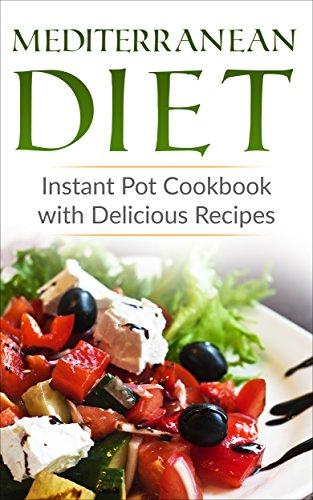 Mediterranean Diet Instant Pot Cookbook With Delicious Recipes Book