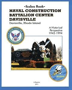 Seabee Book NAVAL CONSTRUCTION BATTALION CENTER DAVISVILLE, Davisville, Rhode Island a Historical Perspective 1942-1994 by CreateSpace Independent Publishing Platform
