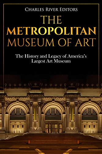 The Metropolitan Museum of Art: The History and Legacy of America's Largest Art Museum (English Edition)